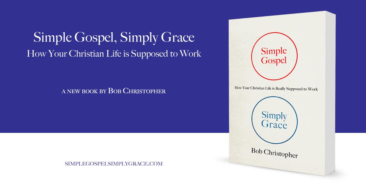 Simple Gospel Simply Grace By Bob Christopher